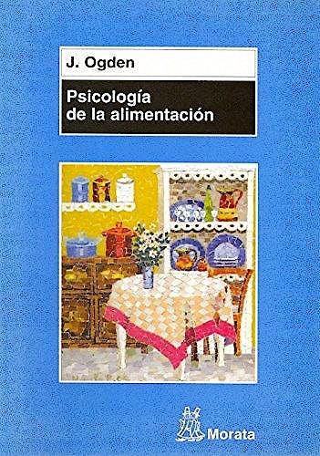 Portada del libro 9788471124982 Psicología de la Alimentación. Comportamientos Saludables y Trastornos Alimentarios