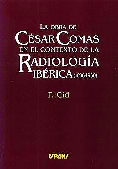 Portada del libro 9788471792860 La Obra de Cesar Comas en el Contexto de la Radiologia Iberica