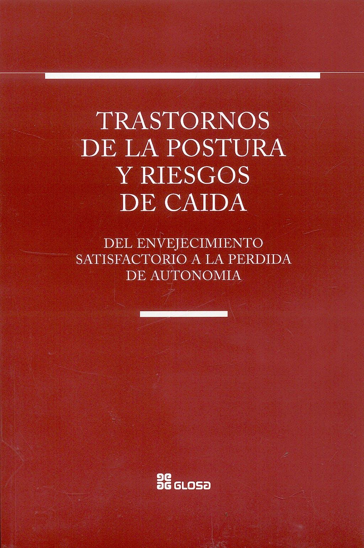 Portada del libro 9788474290295 Trastornos de la Postura y Riesgos de Caidas. del Envejecimiento Satisfactorio a la Perdida de Autonomia