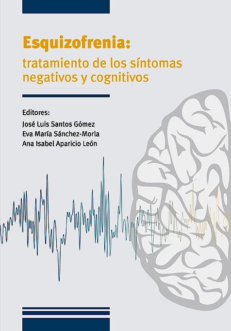Portada del libro 9788474296440 Esquizofrenia. Tratamiento de los Síntomas Negativos y Cognitivos