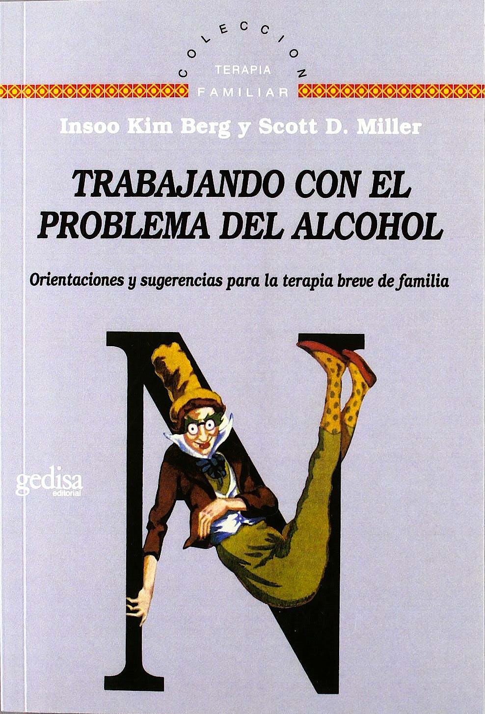 Portada del libro 9788474325966 Trabajando con el Problema del Alcohol. Orientaciones y Sugerencias para la Terapia Breve de Familia