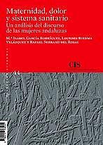 Portada del libro 9788474768039 Maternidad, Dolor y Sistema Sanitario. Un Análisis del Discurso de las Mujeres Andaluzas