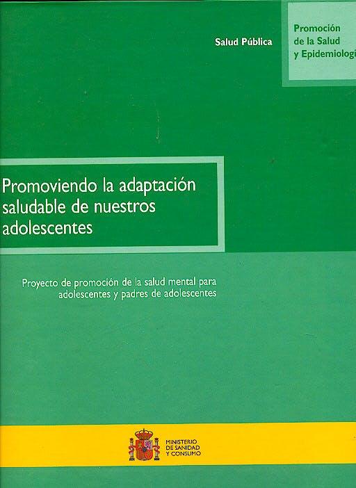 Portada del libro 9788476706695 Promoviendo la Adaptacion Saludable de Nuestros Adolescentes