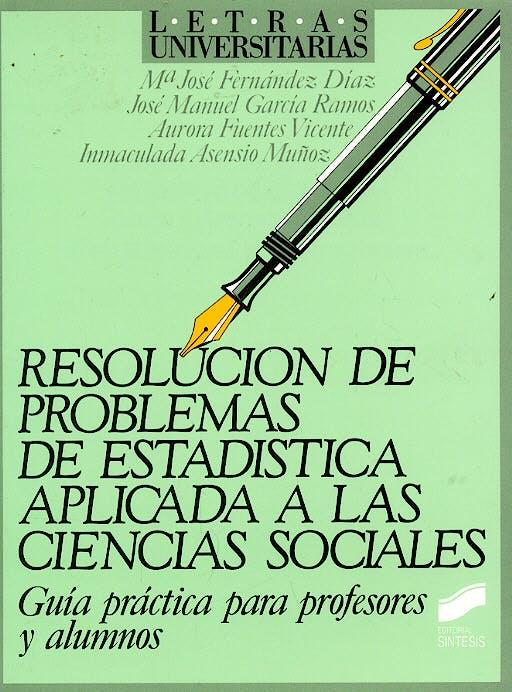 Portada del libro 9788477381006 Resolucion de Problemas de Estadistica Aplicada a las Ciencias Sociales. Guia Practica para Profesores y Alumnos