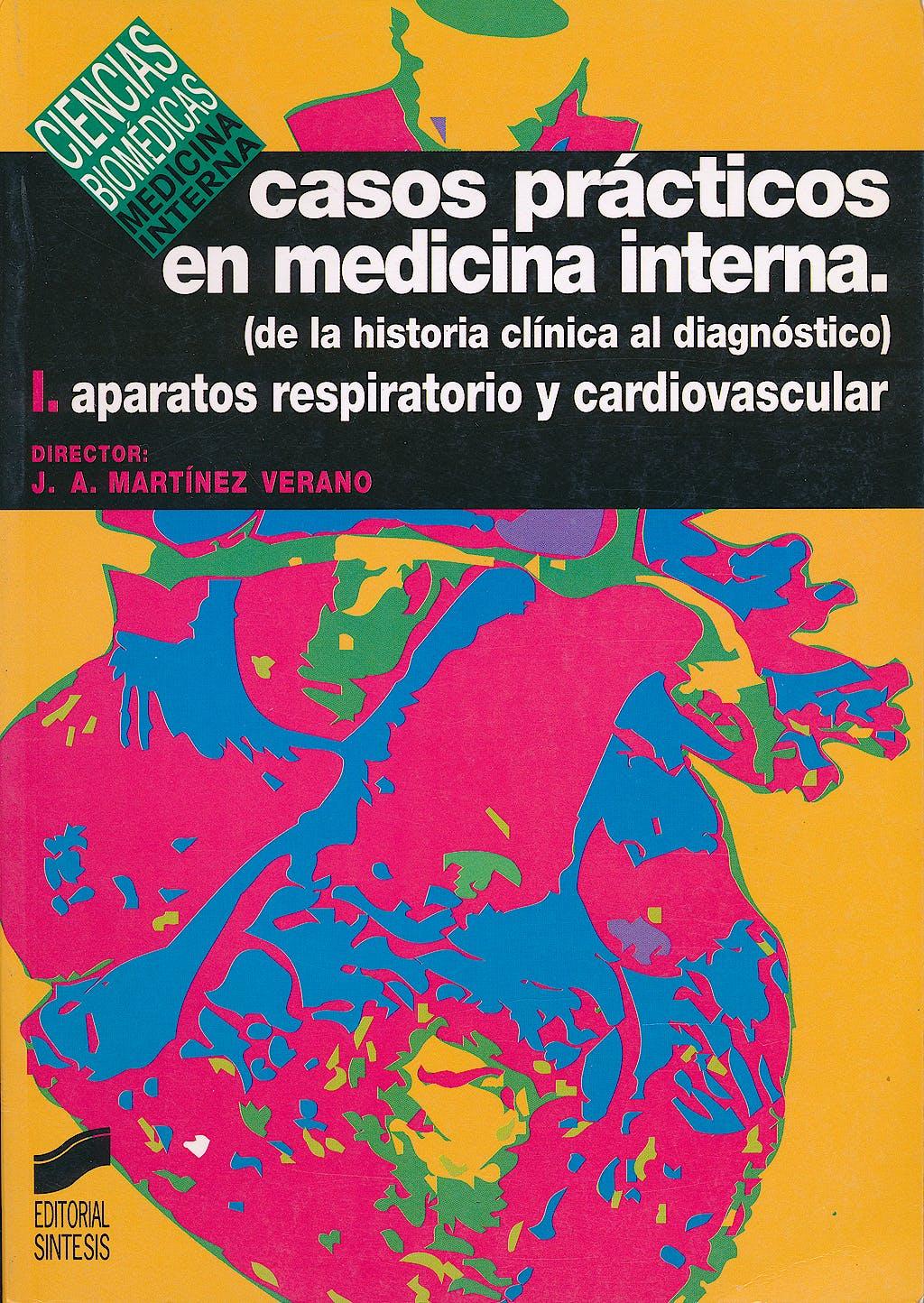 Portada del libro 9788477383710 Casos Prácticos en Medicina Interna (de la Historia Clínica al Diagnóstico), Vol. I: Aparatos Respiratorio y Cardiovascular