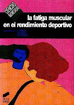 Portada del libro 9788477384762 La Fatiga Muscular en el Rendimiento Deportivo