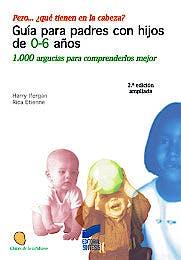 Portada del libro 9788477387640 pero... ¿Qué Tienen en la Cabeza? Guía para Padres con Hijos de 0-6 Años. 1.000 Argucias para Comprenderlos Mejor