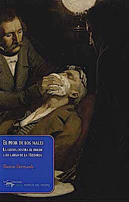 Portada del libro 9788477742555 El Peor de los Males. la Lucha contra el Dolor a lo Largo de la Historia