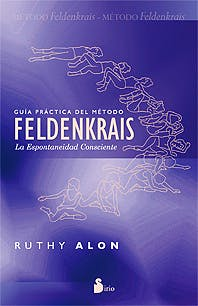 Portada del libro 9788478087716 Guía Práctica del Método Feldenkrais. La Espontaneidad Consciente