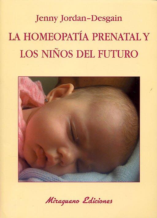 Portada del libro 9788478132898 La Homeopatía Prenatal y los Niños del Futuro