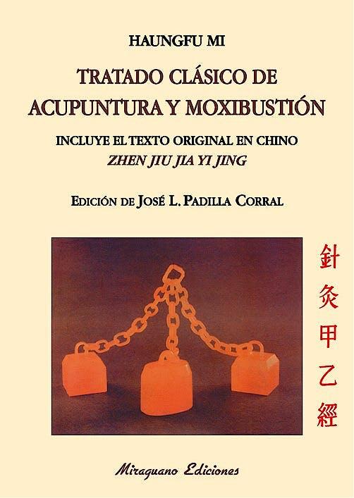 Portada del libro 9788478134045 Tratado Clásico de Acupuntura y Moxibustión. Incluye el Texto Original en Chino (Zhen Jiu Jia Yi Jing)