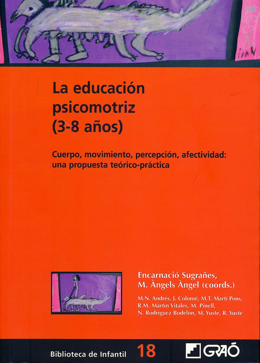 Portada del libro 9788478274840 La Educacion Psicomotriz (3-8 Años): Cuerpo, Movimiento, Percepcion, Afectividad: Una Propuesta Teorico-Practica
