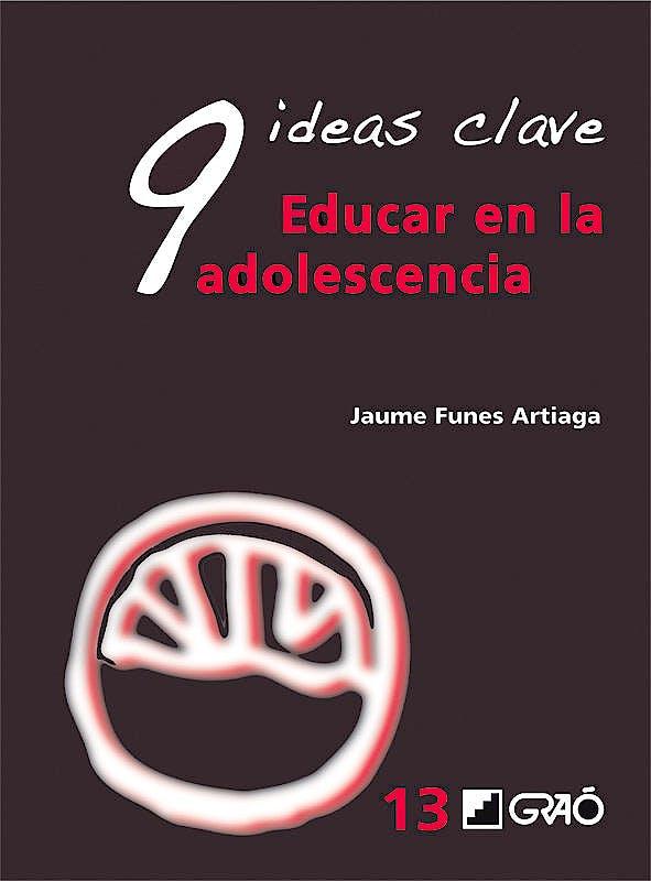 Portada del libro 9788478279104 9 Ideas Clave. Educar en la Adolescencia