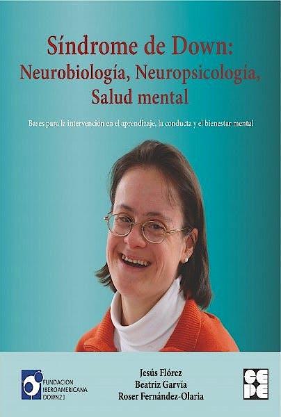 Portada del libro 9788478699995 Síndrome de Down: Neurobiología, Neuropsicología, Salud Mental. Bases para la Intervención en el Aprendizaje, la Conducta y el Bienestar Mental