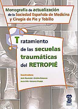 Portada del libro 9788478776252 Tratamiento de las Secuelas Traumáticas del Retropié. Monografía de Actualización de la Sociedad Española de Medicina y Cirugía del Pie y Tobillo