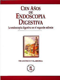 Portada del libro 9788478853250 Cien Años de Endoscopia Digestiva. la Endoscopia Digestiva en el Segundo Milenio