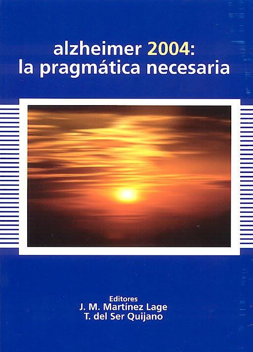 Portada del libro 9788478853656 Alzheimer 2004: La Pragmatica Necesaria