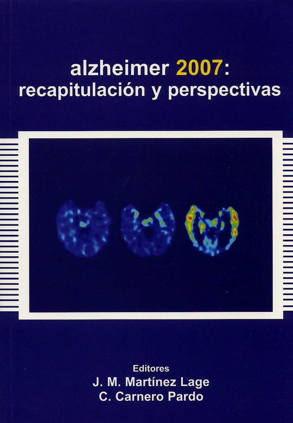 Portada del libro 9788478854318 Alzheimer 2007: Recapitulacion y Perspectivas