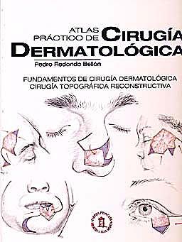 Portada del libro 9788478855254 Atlas Práctico de Cirugía Dermatológica. Fundamentos de Cirugía Dermatologíca. Cirugía Topográfica Reconstructiva