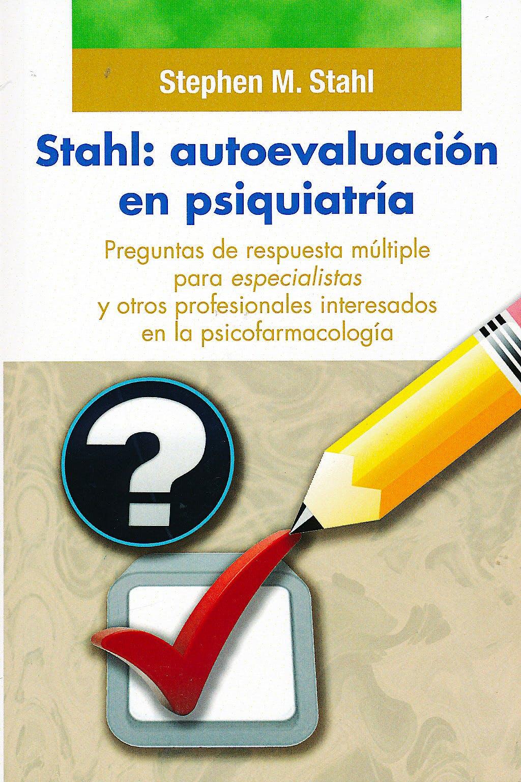Portada del libro 9788478855681 Stahl: Autoevaluación en Psiquiatría. Preguntas de Respuesta Múltiple para Especialistas y Otros Profesionales Interesados en la Psicofarmacología