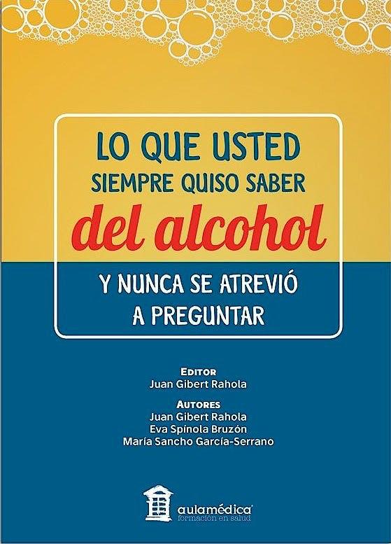 Portada del libro 9788478856558 Lo que Usted Siempre Quiso Saber del Alcohol y Nunca se Atrevió a Preguntar