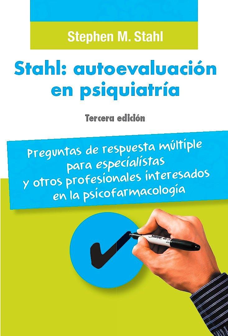 Portada del libro 9788478856664 STAHL Autoevaluación en Psiquiatría. Preguntas de Respuesta Múltiple para Especialistas y Otros Profesionales Interesados en la Psicofarmacología