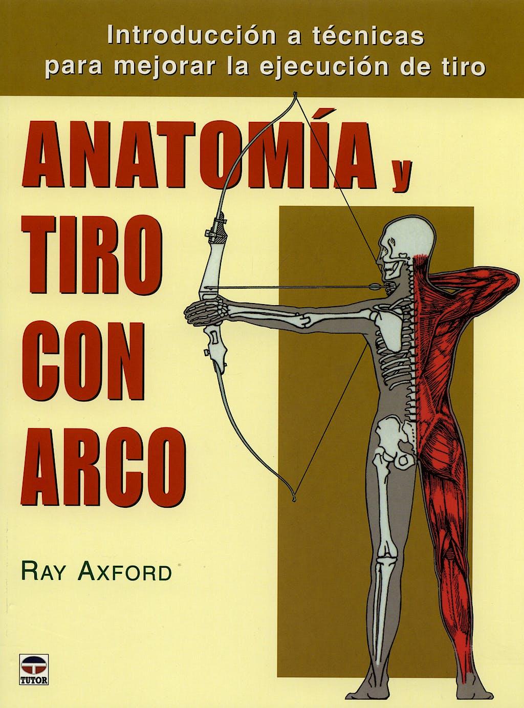 Portada del libro 9788479026370 Anatomia y Tiro con Arco