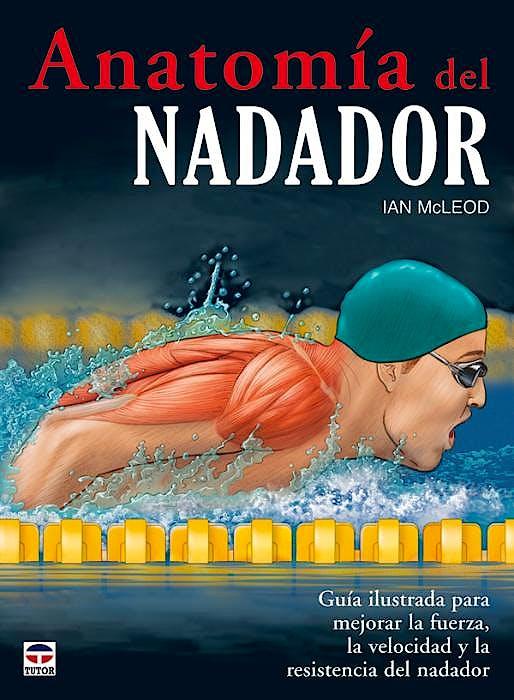 Portada del libro 9788479028299 Anatomía del Nadador. Guía Ilustrada para Mejorar la Fuerza, la Velocidad y la Resistencia del Nadador