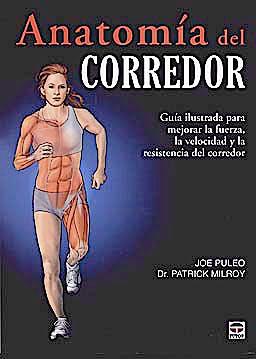 Portada del libro 9788479028367 Anatomía del Corredor. Guía Ilustrada para Mejorar la Fuerza, la Velocidad y la Resistencia del Corredor