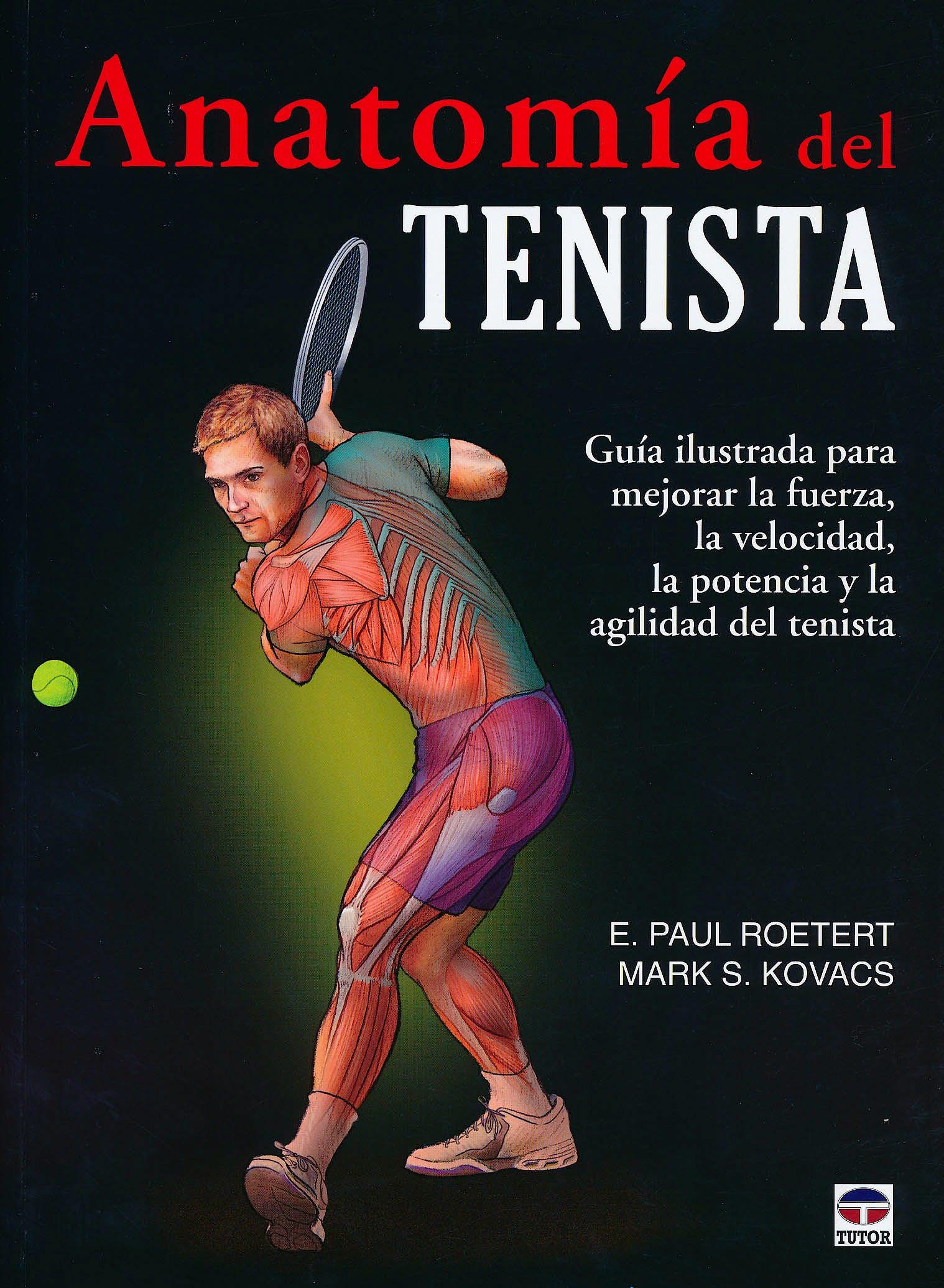 Portada del libro 9788479029067 Anatomía del Tenista. Guía Ilustrada para Mejorar la Fuerza, la Velocidad, la Potencia y la Agilidad del Tenista