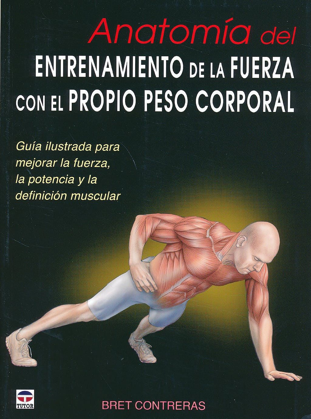 Portada del libro 9788479029685 Anatomía del Entrenamiento de la Fuerza con el Propio Peso Corporal. Guía Ilustrada para Mejorar la Fuerza, la Potencia y la Definición Muscular