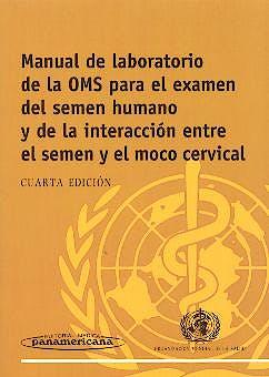 Portada del libro 9788479036232 Manual de Laboratorio de la OMS para el Examen del Semen Humano y de la Interacción entre el Semen y el Moco Cervical