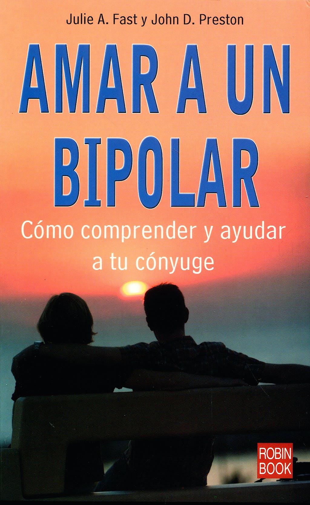 Portada del libro 9788479279516 Amar a un Bipolar. como Comprender y Ayudar a Tu Conyuge