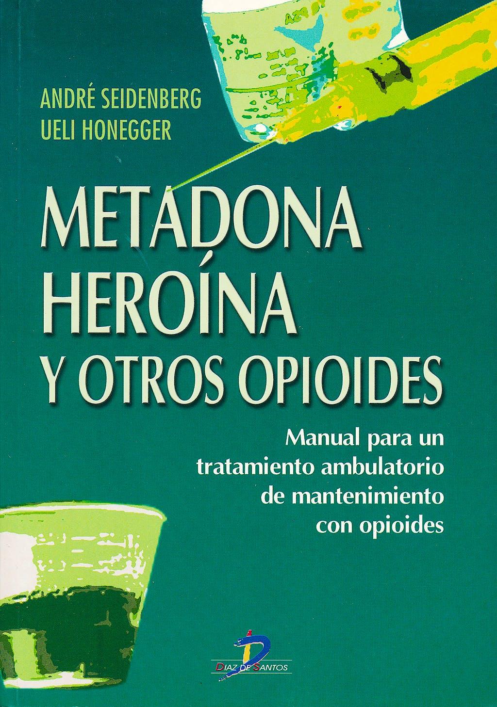 Portada del libro 9788479784430 Metadona, Heroina y Otros Opioides