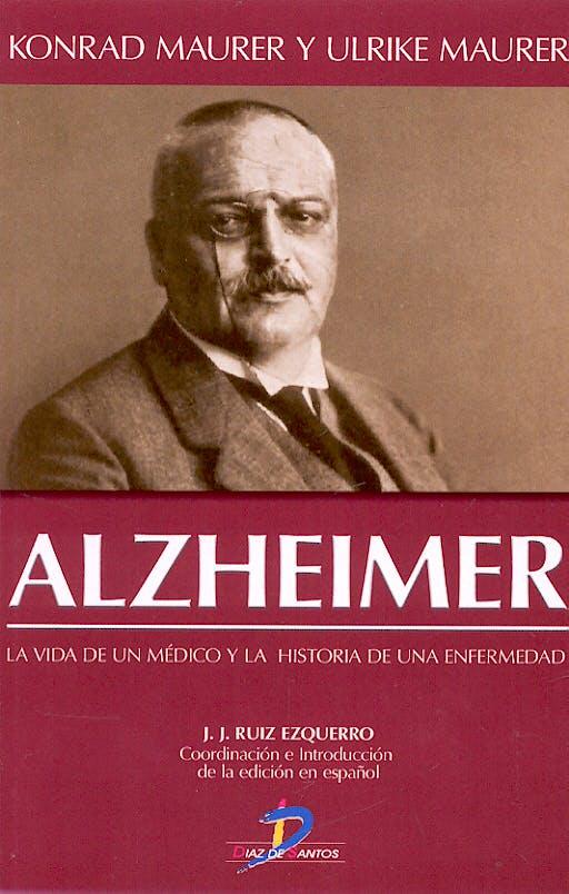 Portada del libro 9788479787585 Alzheimer. la Vida de un Medico y la Historia de una Enfermedad