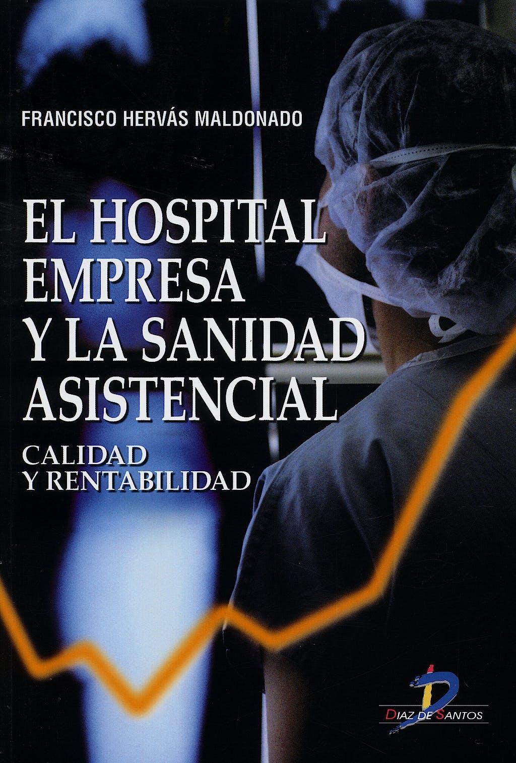 Portada del libro 9788479788124 El Hospital Empresa y la Sanidad Asistencial. Calidad y Rentabilidad