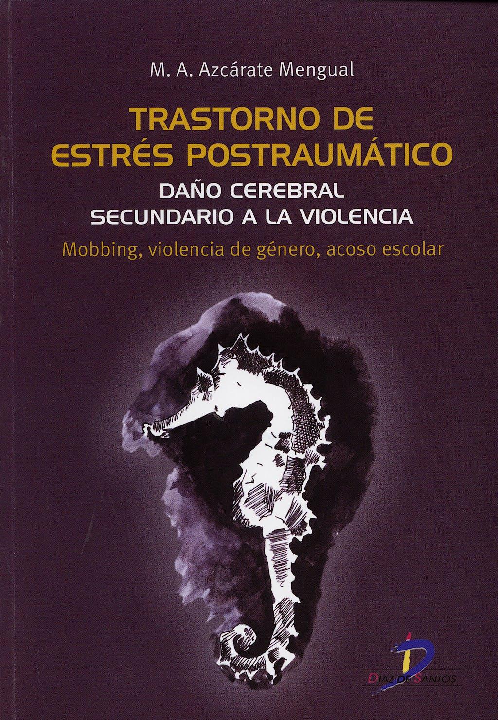Portada del libro 9788479788186 Trastorno de Estres Postraumatico. Daño Cerebral Secundario a la Violencia. Mobbing, Violencia de Genero, Acoso Escolar