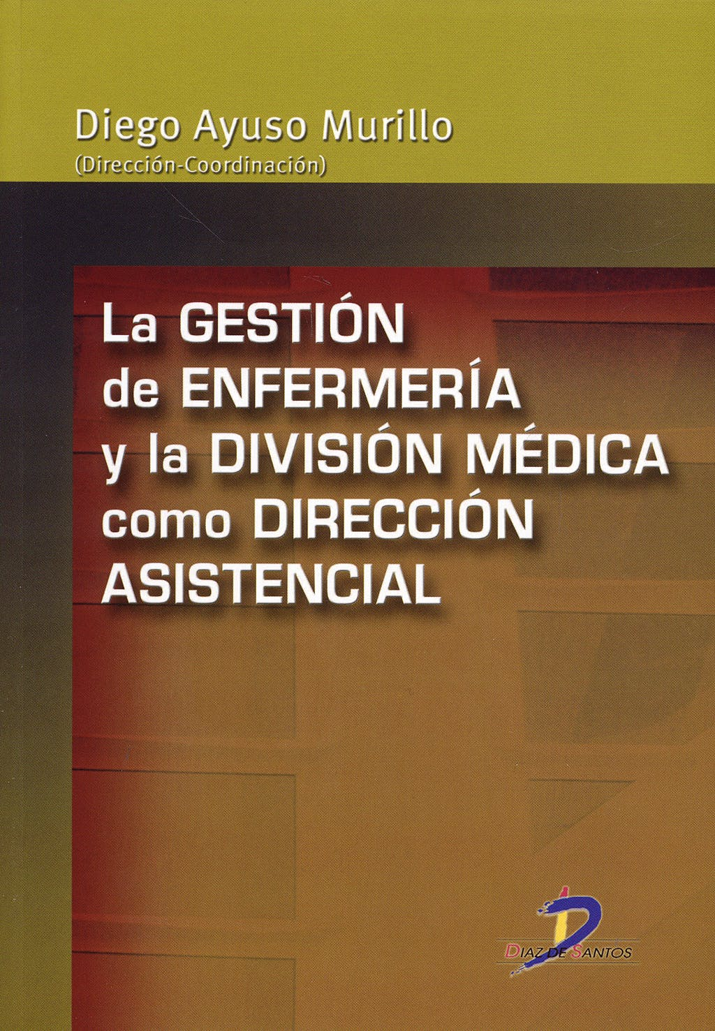Portada del libro 9788479788308 La Gestion de Enfermeria y la Division Medica como Direccion Asistencial