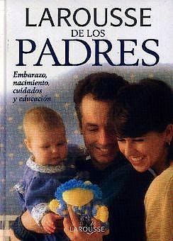 Portada del libro 9788480163187 Larousse de los Padres. Embarazo, Nacimiento, Cuidados y Educacion
