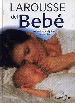 Portada del libro 9788480163194 Larousse del Bebe. del Embarazo al Primer Año de Vida