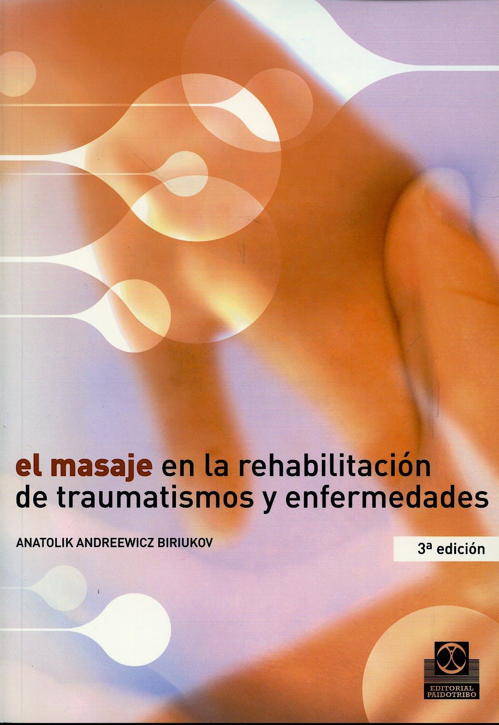 Portada del libro 9788480192507 El Masaje en la Rehabilitacion de Traumatismos y Enfermedades