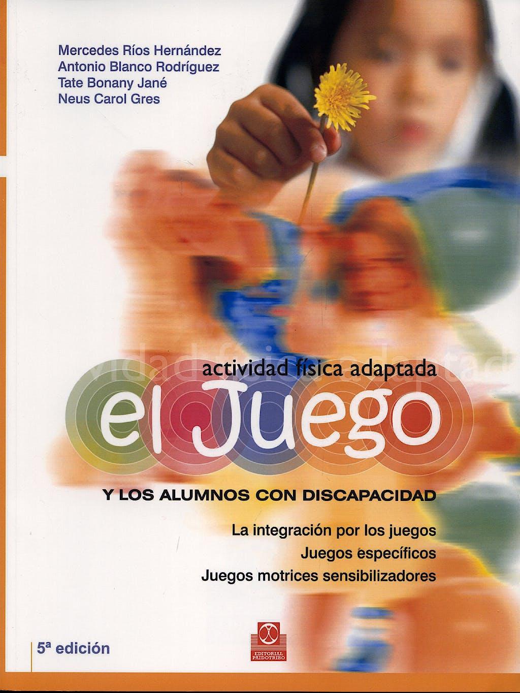 Portada del libro 9788480193665 El Juego y los Alumnos con Discapacidad. Actividad Física Adaptada. La Integración en los Juegos. Juegos Específicos. Juegos Motrices Sensibilizadores