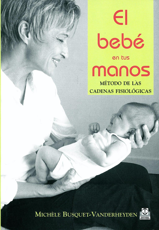 Portada del libro 9788480197236 El Bebe en Tus Manos. Metodo de las Cadenas Fisiologicas