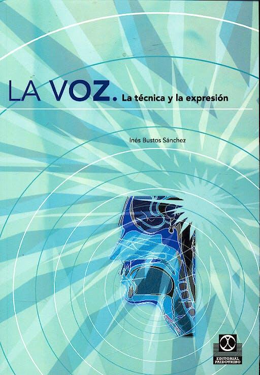 Portada del libro 9788480197274 La Voz. la Tecnica y la Expresion
