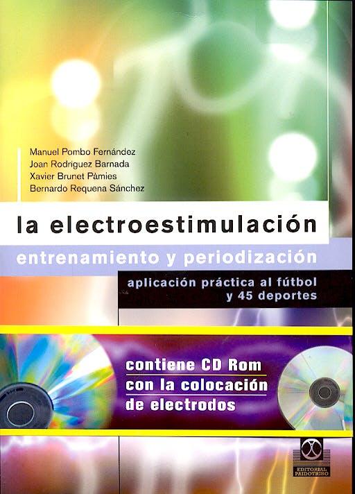 Portada del libro 9788480197762 La Electroestimulacion. Entrenamiento y Periodizacion. Aplicacion Practica al Futbol y 45 Deportes + Cd-Rom