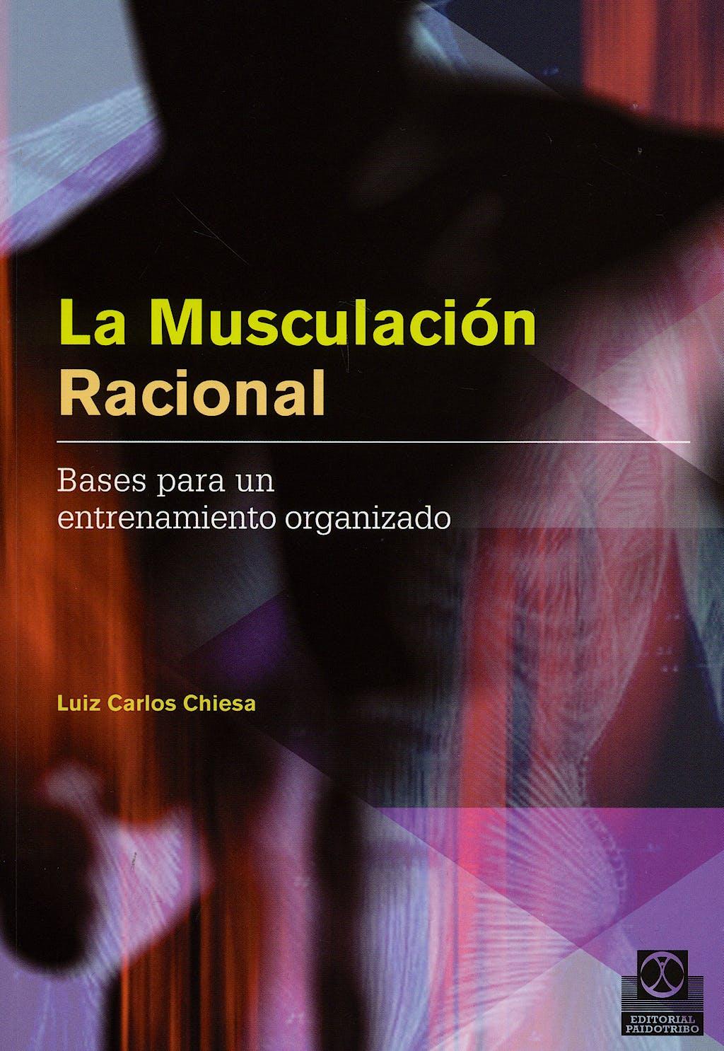 Portada del libro 9788480199698 La Musculacion Racional. Bases para un Entrenamiento Organizado