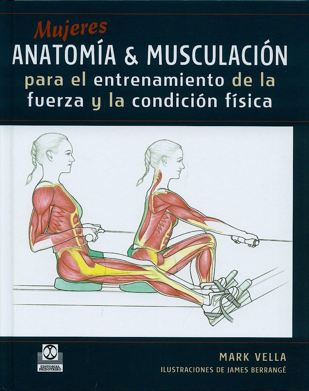 Portada del libro 9788480199926 Mujeres Anatomia y Musculacion para el Entrenamiento de la Fuerza y la condicion Fisica