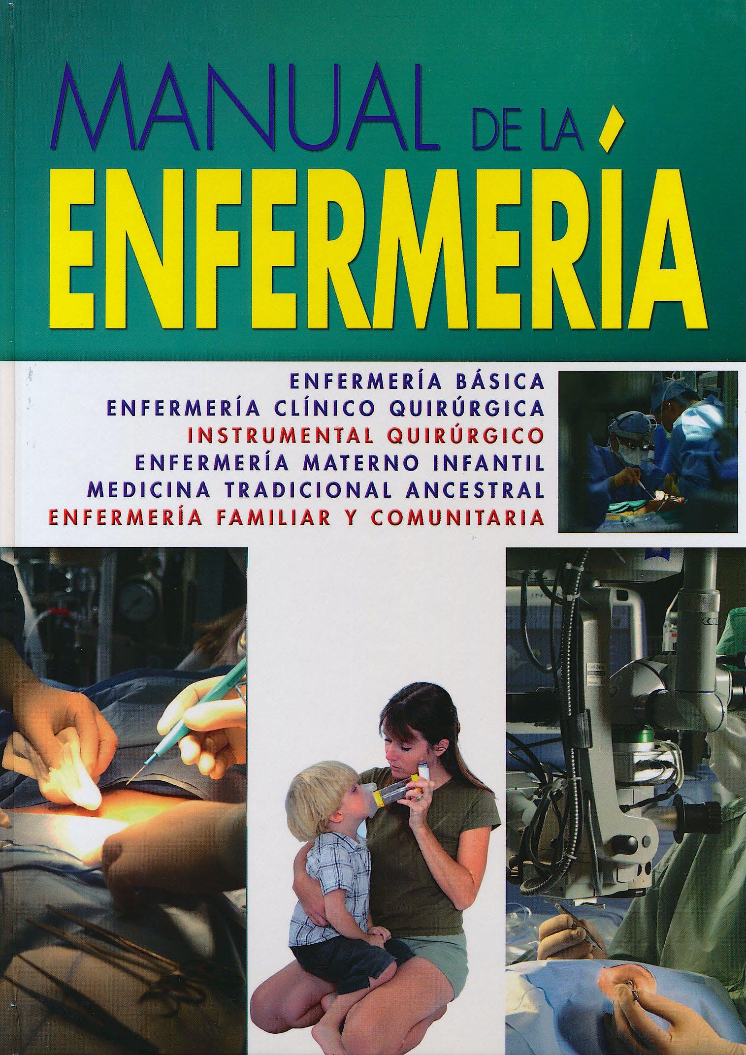 Portada del libro 9788480558686 Manual de la Enfermeria. Enfermeria Basica - Clinico Quirurgica - Materno Infantil - Medicina Tradicional Ancestral