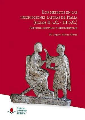 Portada del libro 9788481028645 Los Médicos en la Inscripciones Latinas de Italia (Siglos II a.c. - III d.c.). Aspectos Sociales y Profesionales