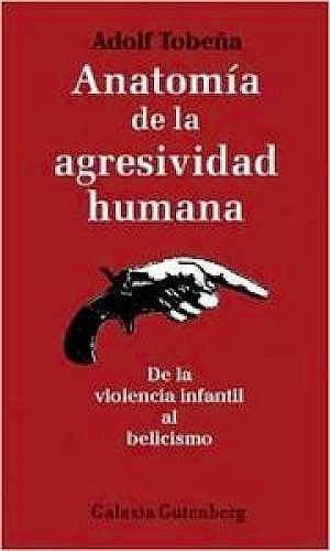 Portada del libro 9788481093292 Anatomía de la Agresividad Humana. De la Violencia Infantil al Belicismo